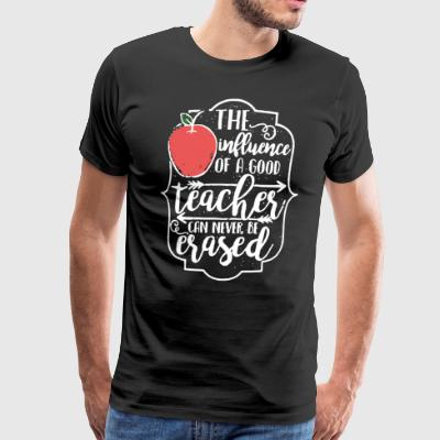 The inffuence of a good teacher can never be erase - Men's Premium T-Shirt