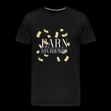 Earn Dividends gift speculation love money trade - Men's Premium T-Shirt
