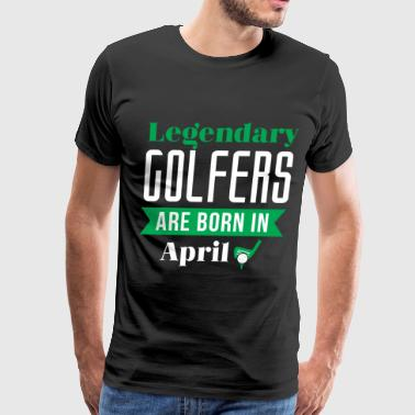 Legendary Golfers Are Born In April Golf Birthday Shirt Golfing Gift Idea - Men's Premium T-Shirt