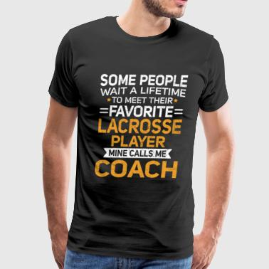 Lifetime to Meet Fave Lacrosse Player Calls Me Coach T Shirt - Men's Premium T-Shirt