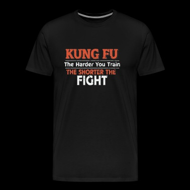 Kung Fu The Harder You Train the Shorter the Fight - Men's Premium T-Shirt