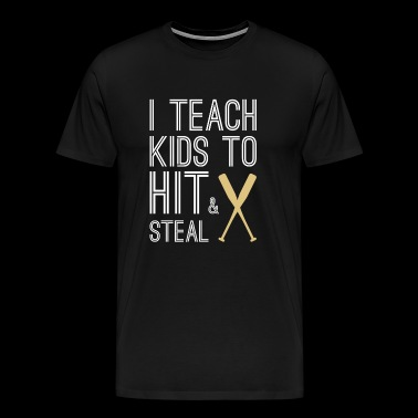 I Teach Kids To Hit and Steal Baseball Mom - Men's Premium T-Shirt