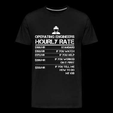 Operating Engineers Hourly Rate Funny Shirt Men Labor Rates - Men's Premium T-Shirt