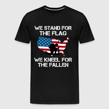 We Stand For The Flag, We Kneel For the Fallen - Men's Premium T-Shirt