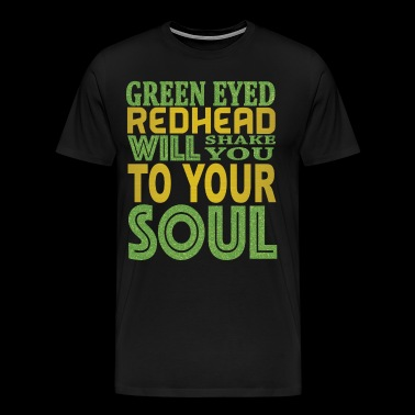 GREEN EYED REDHEAD WILL SHAKE YOU TO YOUR SOUL - Men's Premium T-Shirt