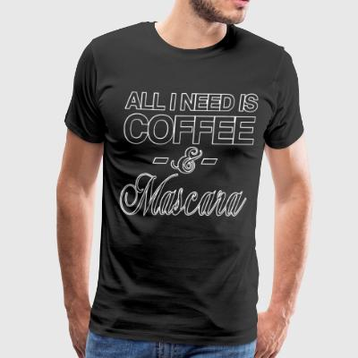 ALL I NEED IS COFFEE AND MASCARA FUNNY HIPSTER - Men's Premium T-Shirt