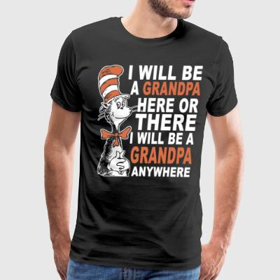 i will be a grandpa here or there i will be a gran - Men's Premium T-Shirt