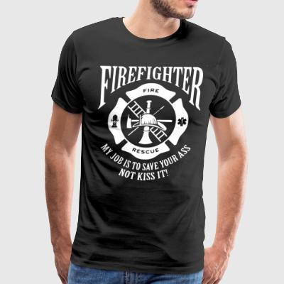 Firefighter my job is to save your ass not kiss - Men's Premium T-Shirt