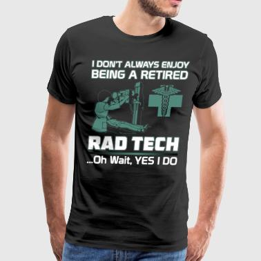 I don't always enjoy being a retired rad tech oh w - Men's Premium T-Shirt