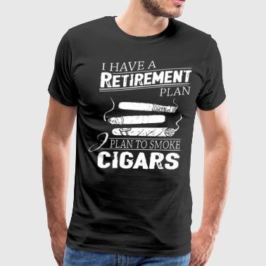 I Have A Retirement Plan I Plan To Smoke Cigars T - Men's Premium T-Shirt