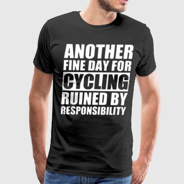 another fine day for cycling ruined by responsibil - Men's Premium T-Shirt