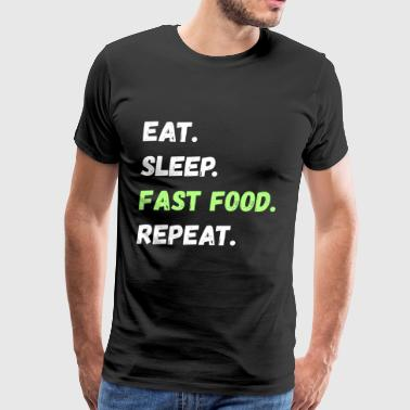 Eat. Sleep. Fast Food. Repeat. Lifestyle Gifts - Men's Premium T-Shirt