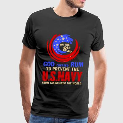 God Created Rum To Prevent The U.S. Navy T Shirt - Men's Premium T-Shirt