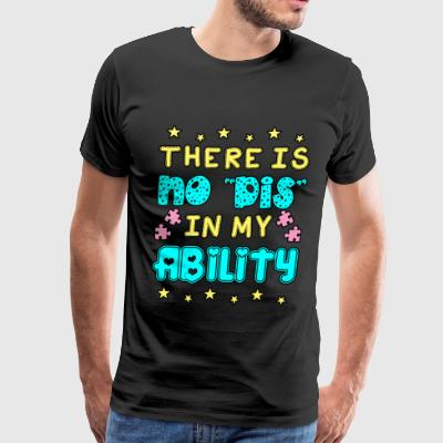 There Is No Dis In My Ability <3 - Men's Premium T-Shirt