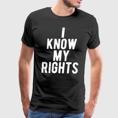 I Know My Rights T-Shirt - Men's Premium T-Shirt