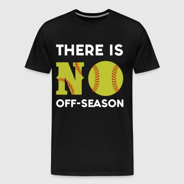 there is No off season baseball - Men's Premium T-Shirt