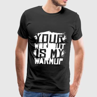 Your Workout Is My Warmup Exercise Fitness Wod Wei - Men's Premium T-Shirt