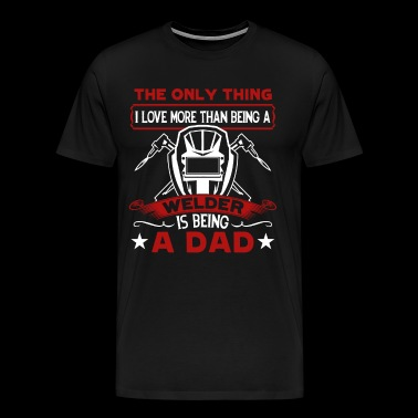 Love Welder Dad Shirt - Men's Premium T-Shirt