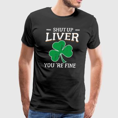 St Patricks Day Shut Up Liver You're Fine Shamrock - Men's Premium T-Shirt