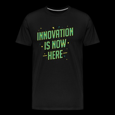 Innovation is now here! - Men's Premium T-Shirt