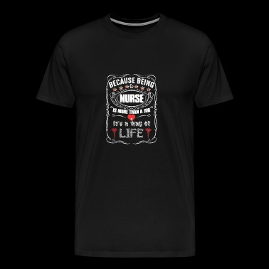 Nurse - It's more than a job, It's a way of life - Men's Premium T-Shirt