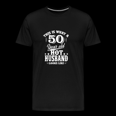 What 50 year old hot husband looks like - Men's Premium T-Shirt