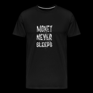 Money never sleeps - Men's Premium T-Shirt