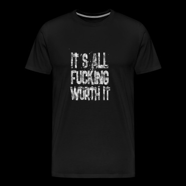 it s all fucking worth - Men's Premium T-Shirt
