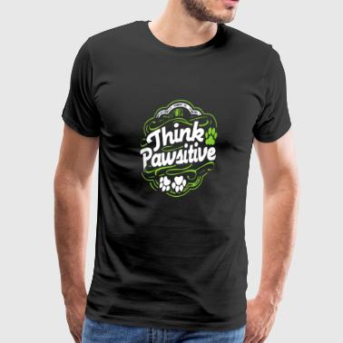 Dog Lover Shirt - Think Pawsitive - Men's Premium T-Shirt