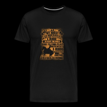 Horseman - I ride to find peace with myself - Men's Premium T-Shirt