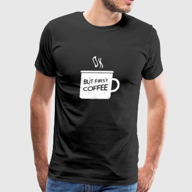 New Design Ok but first coffee Best Seller - Men's Premium T-Shirt