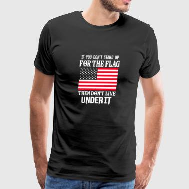 New Design If You Don't Stand Up For The Flag - Men's Premium T-Shirt