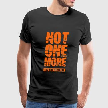 Not One More - End Gun Violence - Men's Premium T-Shirt