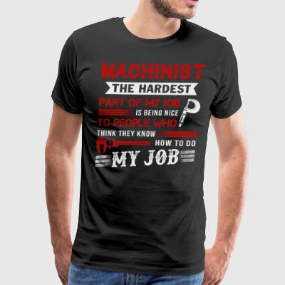 Machinist Is The Hardest T Shirt - Men's Premium T-Shirt