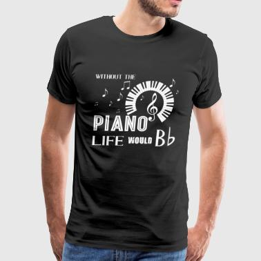 Without The Piano Life Would Bb T Shirt - Men's Premium T-Shirt