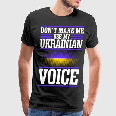 Dont Make Me Use My Ukrainian Voice - Men's Premium T-Shirt
