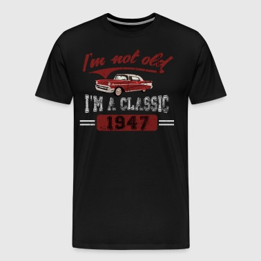 I'm Not Old I'm A Classic, Classic Car 1947 Shirt - Men's Premium T-Shirt