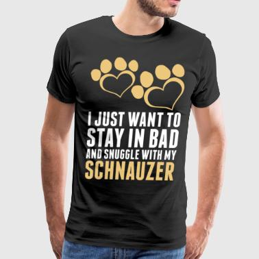I Just Want To Stay In Bad Schnauzer - Men's Premium T-Shirt