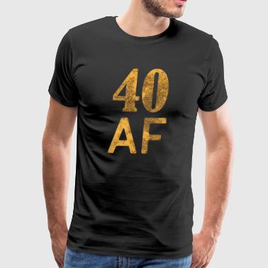 40 AF Shirt - 40th Birthday Gift Forrty Gift - Men's Premium T-Shirt