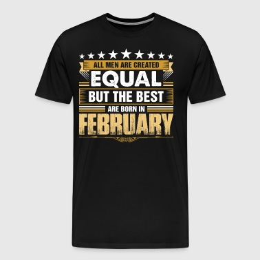 All Men Created Equal But Best Born In February - Men's Premium T-Shirt