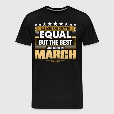 All Men Created Equal But Best Born In March - Men's Premium T-Shirt