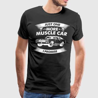 Muscle Car Lover - Just One More Muscle Car - Men's Premium T-Shirt