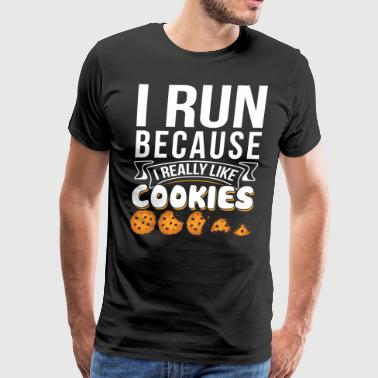 I RUN BECAUSE I REALLY LIKE COOKIES - Men's Premium T-Shirt
