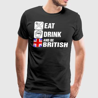 Eat Drink And Be British - Men's Premium T-Shirt