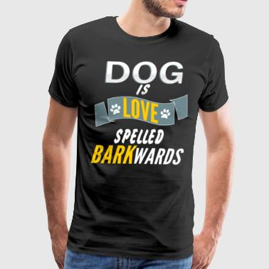 Dog Is Love Spelled Barkwards Shirt - Men's Premium T-Shirt