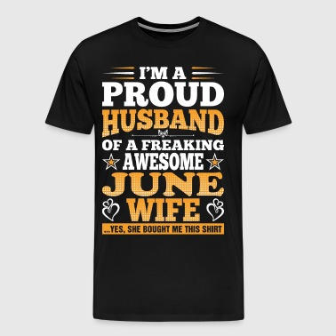 Im A Proud Husband Of A Freaking Awesome June Wife - Men's Premium T-Shirt