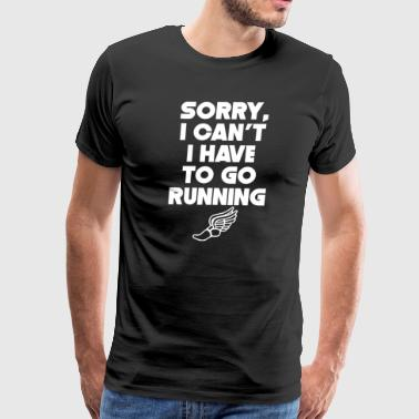 Sorry I Can't I Have To Go Running - Men's Premium T-Shirt