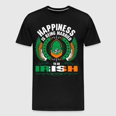 Happiness Is Being Married To An Irish - Men's Premium T-Shirt