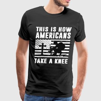This Is How Americans Take A Knee Patriotic Shirt - Men's Premium T-Shirt