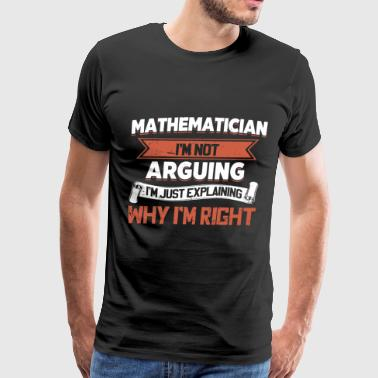 mathematician I am not arguing I am just explainin - Men's Premium T-Shirt